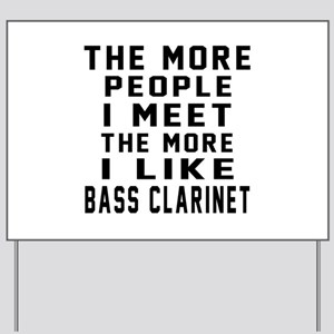 I Like More Bass Clarinet Yard Sign